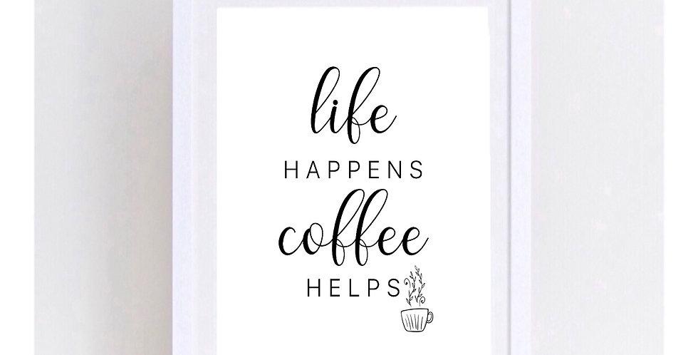LIFE HAPPENS COFFEE HELPS