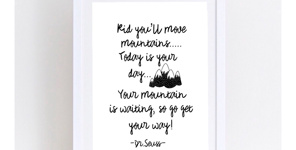 KID YOU'LL MOVE MOUNTAINS TODAY IS YOUR DAY