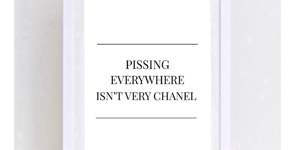 PI**ING EVERYWHERE ISNT VERY CHANEL