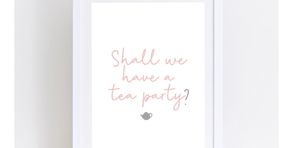 SHALL WE HAVE A TEA PARTY