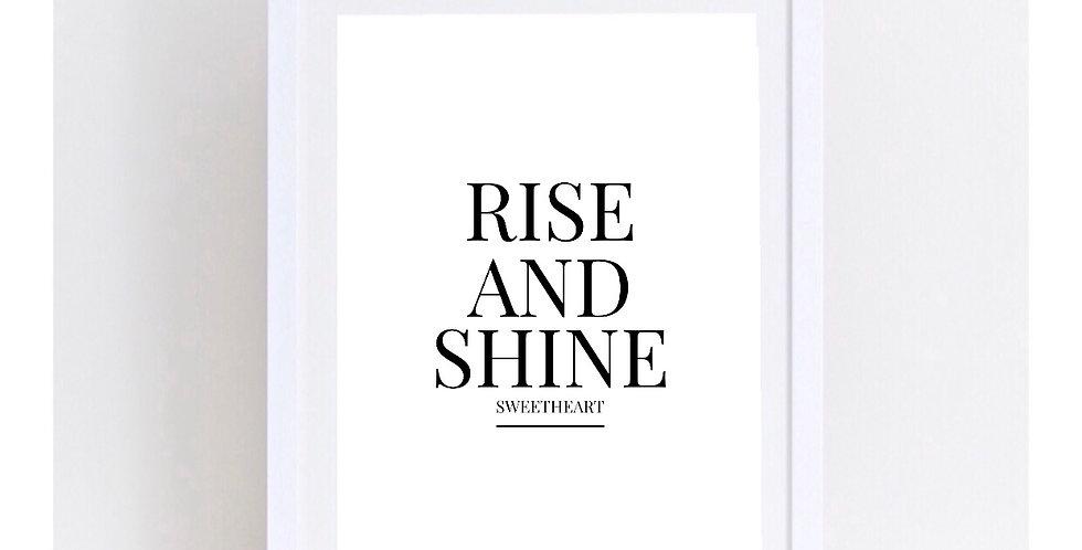 RISE AND SHINE SWEEHEART