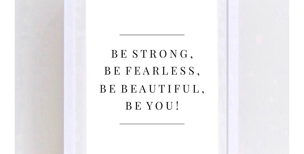 BE STRONG, BE FEARLESS
