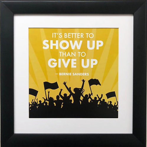 "Bernie Sanders ""It's Better to Show Up Than to Give Up"" Political Framed Art"
