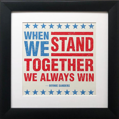 "Bernie Sanders ""When We Stand Together We Always WIn "" Framed Art Print"