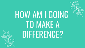 How Am I Going To Make A Difference?
