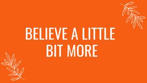 Believe A Little Bit More