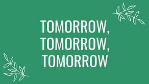 Tomorrow, Tomorrow, Tomorrow