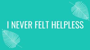I Never Felt Helpless