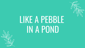 Like A Pebble In A Pond