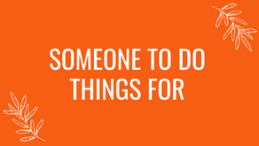 Someone To Do Things For