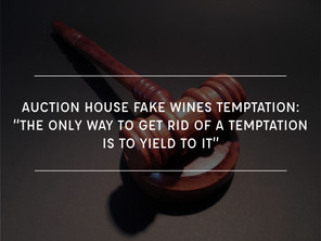 """Auction House Fake Wines Temptation:""""The Only Way To Get Rid Of A Temptation Is To Yield To It"""""""