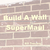 Build%20A%20Wall%20SuperMaul%20-%20Bill%