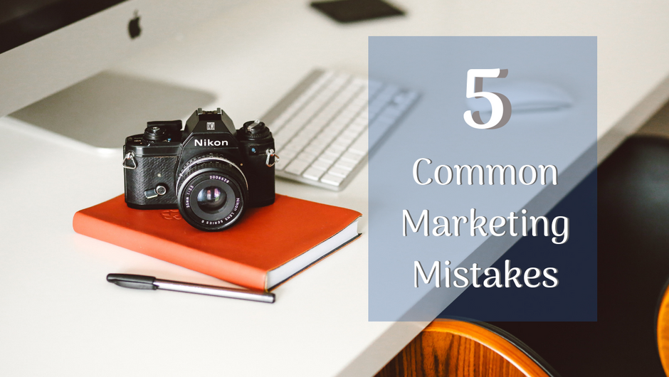 5 Common Marketing Mistakes and How to Avoid Them