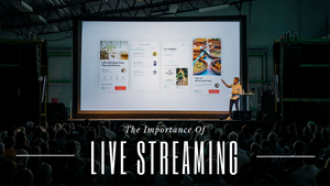The Importance of Live Streaming