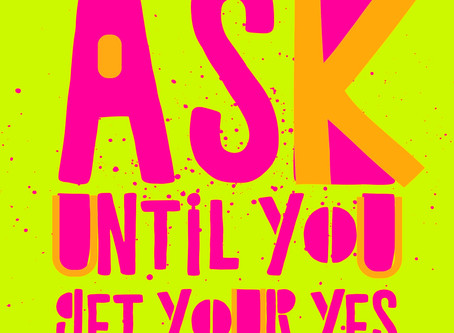 Ask, Until You Get Your Yes.