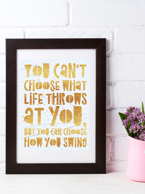 You Can't Choose What Life Throws At You...