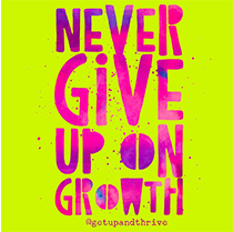Never Give Up On Growth.