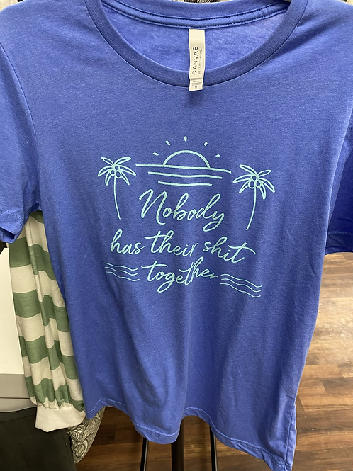 Nobody has their sh*** together tee
