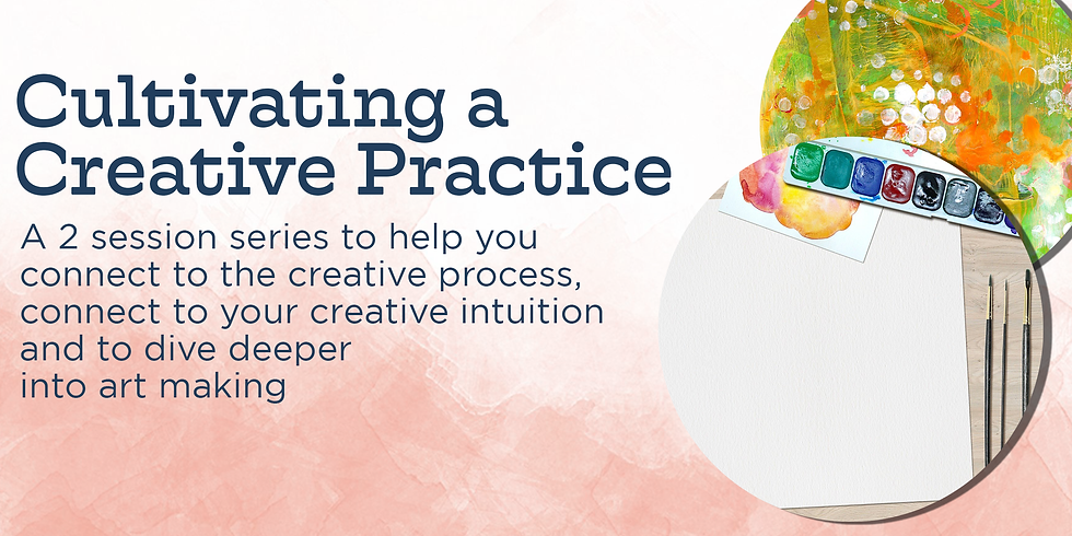 Cultivating a Creative Practice: Session 1