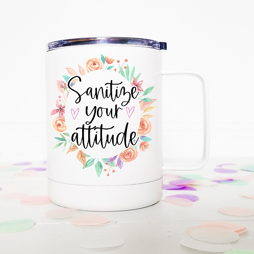 Sanitize your attitude travel mug
