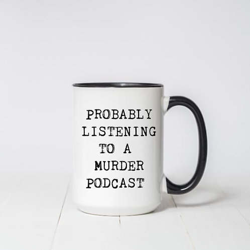Probably listening to a murder podcast