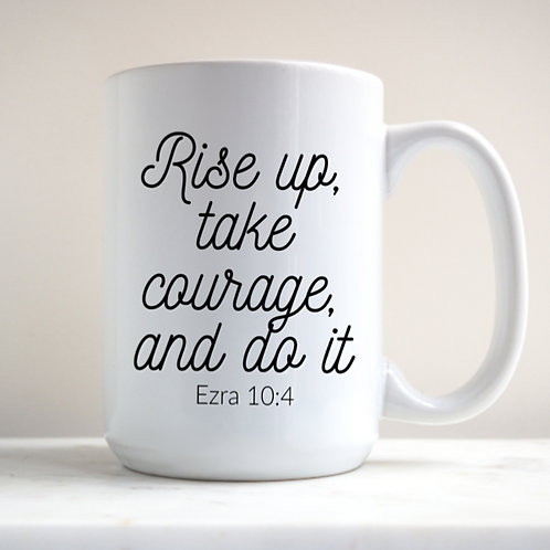 Rise up, take courage...