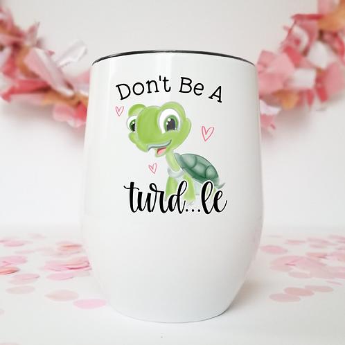 Don't be a turd...le wine tumbler