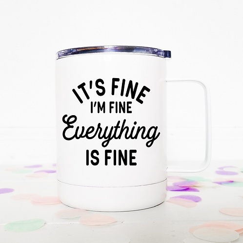 It's fine I'm fine travel mug