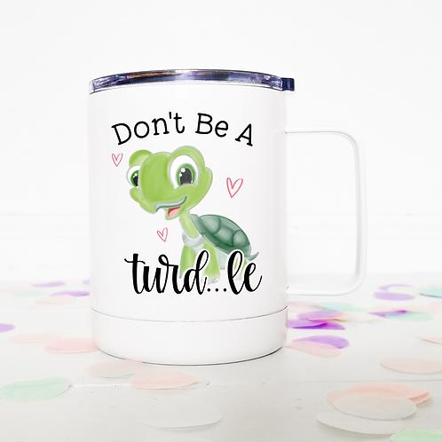 Don't be a turd...le travel mug