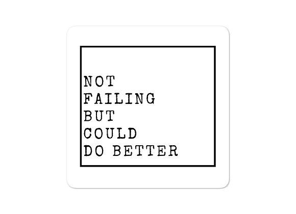 Not Failing Could Do Better stickers