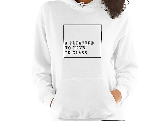 A Pleasure to Have in Class Unisex Hoodie