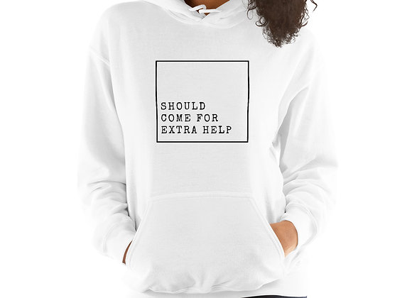 Should Come for Extra Help Unisex Hoodie
