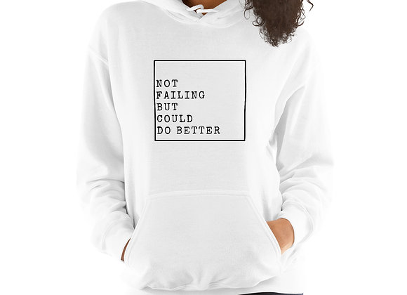 Not Failing But Could Do Better Unisex Hoodie