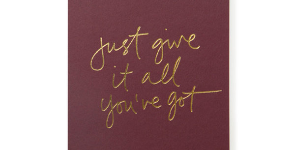 Just Give it all You've got Card