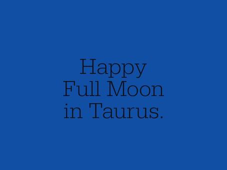 Happy Full Moon in Taurus