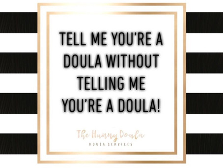 Tell me you're a doula...
