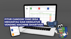 Fitur canggih yang bisa memantau dan mengatur vending machine Smartven (Fitur CMS Part 1)