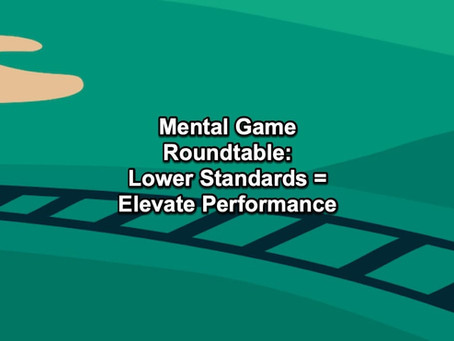 The Par Train Podcast Episode #136: Mental Game Roundtable - Lower Standards = Elevate Performance