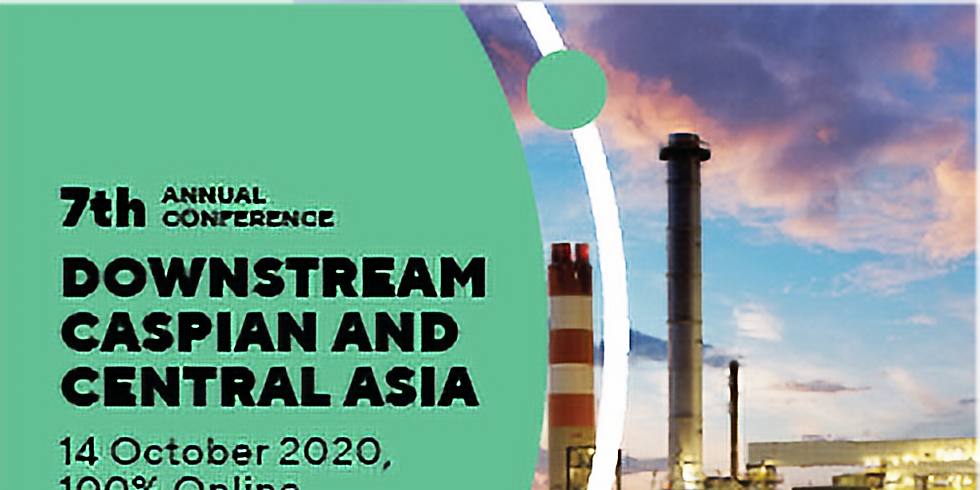 7th ANNUAL CONFERENCE DOWNSTREAM CASPIAN AND CENTRAL ASIA