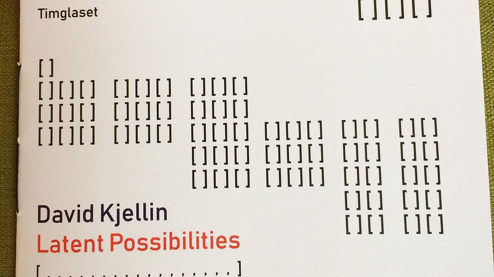 David Kjellin, Latent Possibilities