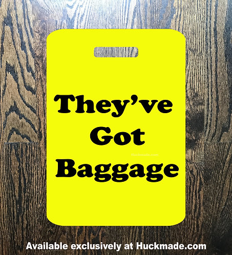 They've Got Baggage: Luggage Tag