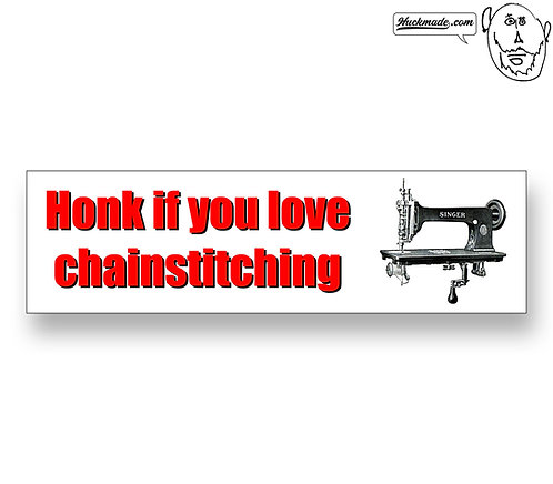 Honk if you love chainstitching: Bumper Sticker