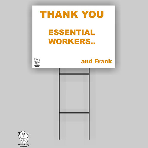 "Thank You Essential Workers..  and Frank: 18""x 24"" Yard Sign"