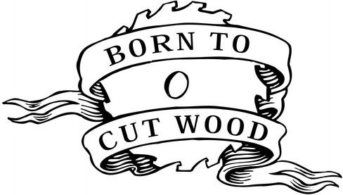 BornToCutWood.jpg