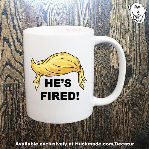 """""""He's Fired"""": Coffee Mug"""