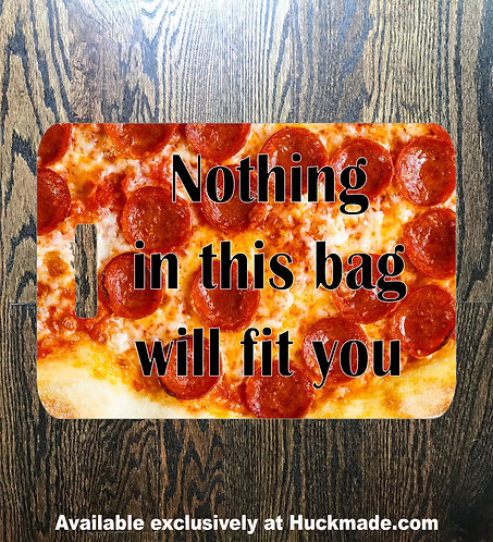 Nothing Will Fit You (Pizza): Luggage Tag
