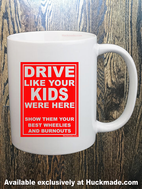 Drive Like Your Kids Were Here (AKA: Wheelies and Burnouts): Coffee Mug