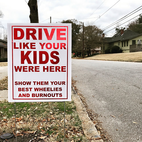 yard sign, sign, slow down, drive like your kids, burn outs, wheelies, huckmade