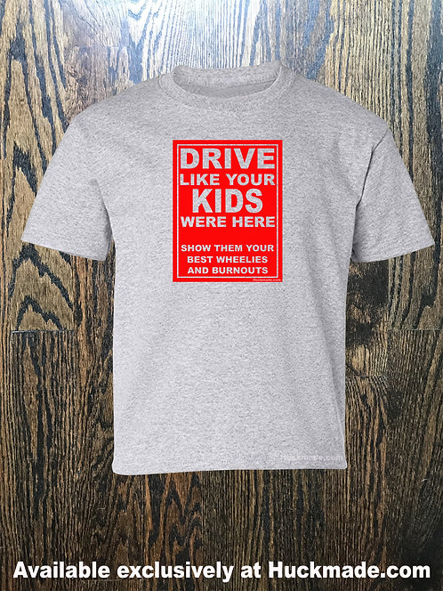 Drive Like Your Kids Were Here (AKA Wheelies and Burnouts) Adult Unisex T-Shirts