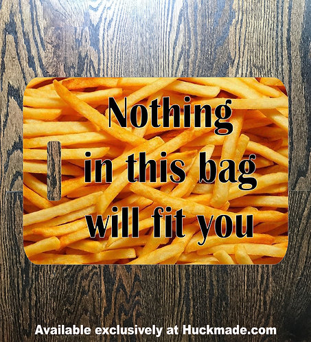 Nothing Will Fit You (Fries): Luggage Tag